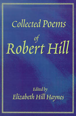 Collected Poems of Robert Hill
