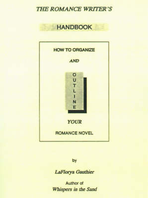 The Romance Writer's Handbook: How to Organize and Outline Your Romance Novel