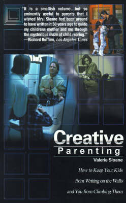 Creative Parenting: How to Keep Your Kids from Writing on the Walls and You from Climbing Them