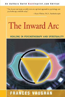 The Inward Arc: Healing in Psychotherapy and Spirituality