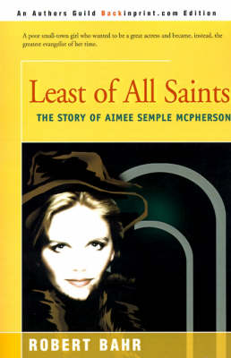 Least of All Saints: The Story of Aimee Semple McPherson