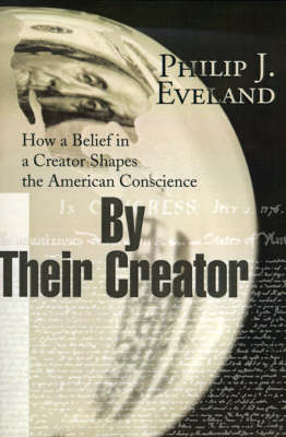By Their Creator: How a Belief in a Creator Shapes the American Conscience