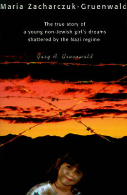 Maria Zacharczuk-Gruenwald: The True Story of a Young Non-Jewish Girl's Dreams Shattered by the Nazi Regime