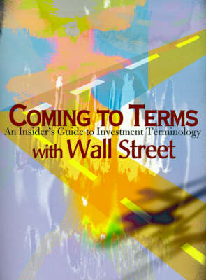 Coming to Terms with Wall Street: An Insider's Guide to Investment Terminology