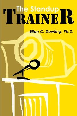 The Standup Trainer: Techniques from the Theater and the Comedy Club to Help Your Students Laugh, Stay Awake, and Learn Something Useful