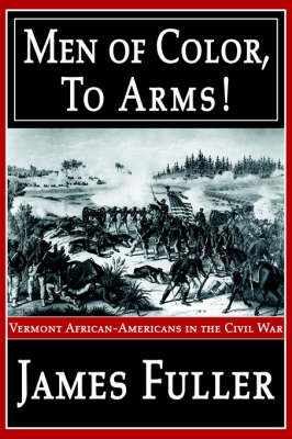 Men of Color, to Arms!: Vermont African-Americans in the Civil War