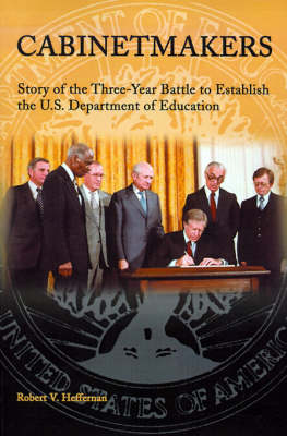 Cabinetmakers: Story of the Three-Year Battle to Establish the U.S. Department of Education