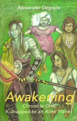 Awakening: Chronicle One: Kidnapped to an Alien Planet