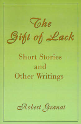 The Gift of Lack: Short Stories and Other Writings