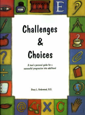 Challenges & Choices : A Teen's Personal Guide for a Successful Progression Into Adulthood