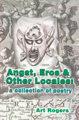 Angst, Eros & Other Locales