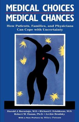 Medical Choices, Medical Chances: How Patients, Families, and Physicians Can Cope with Uncertainty