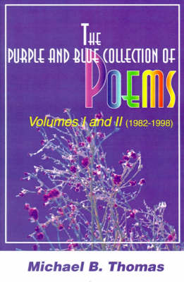The Purple and Blue Collection of Poems: Volumes I and II 1982-1998