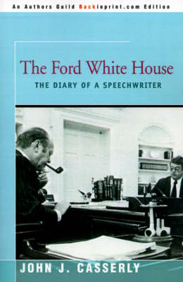 The Ford White House: The Diary of a Speechwriter