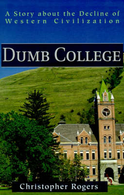Dumb College: A Story about the Decline of Western Civilization