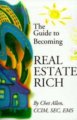 The Guide to Becoming Real Estate Rich