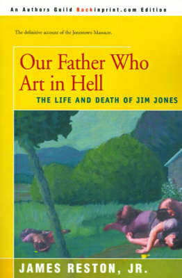Our Father Who Are in Hell: The Life and Death of Jim Jones
