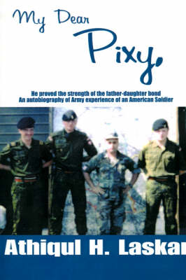 My Dear Pixy: He Proved the Strength of the Father-Daughter Bond, an Autobiography of Army Experience of an American Soldier