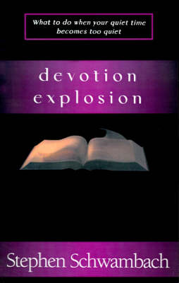 Devotion Explosion: What to Do When Your Quiet Time Becomes Too Quiet