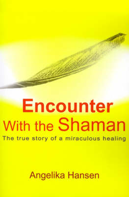 Encounter with the Shaman: The True Story of a Miraculous Healing