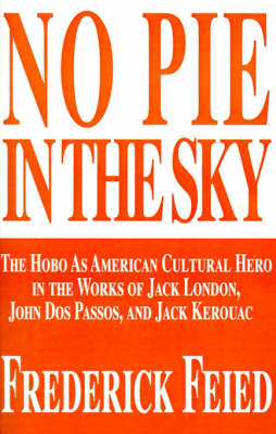 No Pie in the Sky: The Hobo as American Cultural Hero in the Works of Jack London, John DOS Passos, and Jack Kerouac