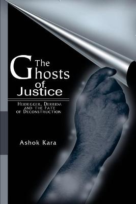 The Ghosts of Justice: Heidegger, Derrida and the Fate of Deconstruction