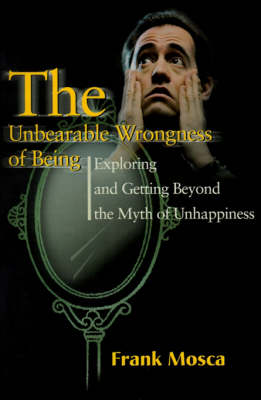 The Unbearable Wrongness of Being: Exploring and Getting Beyond the Myth of Unhappiness