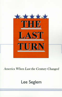 The Last Turn: America When Last the Century Changed