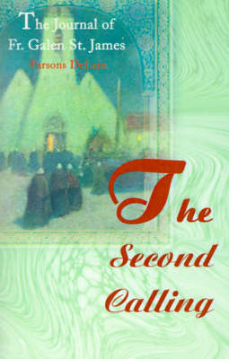 The Second Calling: The Journal of Fr. Galen St. James