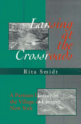 Lansing at the Crossroads: A Partisan History of the Village of Lansing, New York