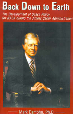 Back Down to Earth: The Development of Space Policy for NASA During the Jimmy Carter Administration