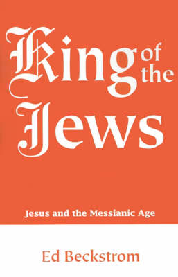 King of the Jews: Jesus and the Messianic Age