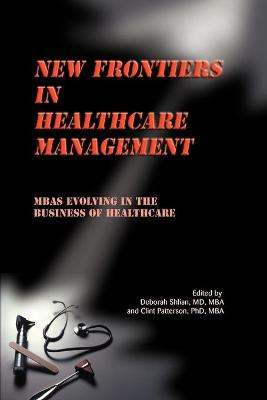 New Frontiers in Healthcare Management: MBAs Evolving in the Business of Healthcare