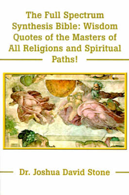 The Full Spectrum Synthesis Bible: Wisdom Quotes of the Masters of All Religions and Spiritual Paths