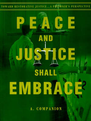 Peace and Justice Shall Embrace: Toward Restorative Justice...a Prisoner's Perspective