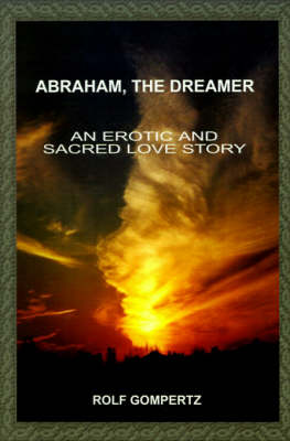 Abraham, the Dreamer: An Erotic and Sacred Love Story