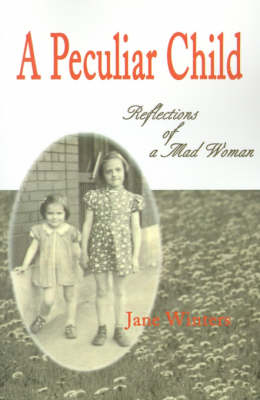 A Peculiar Child: Reflections of a Mad Woman
