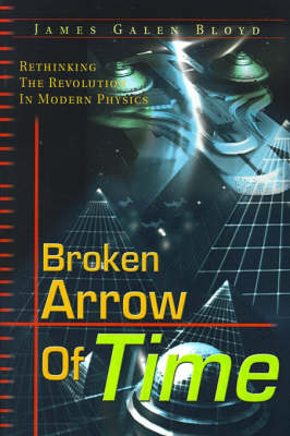 Broken Arrow of Time: Rethinking the Revolution in Modern Physics