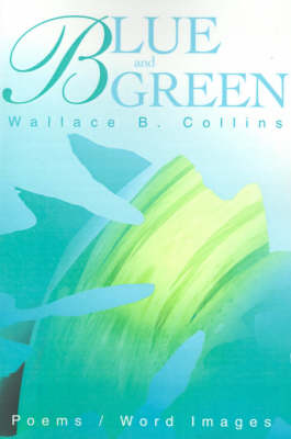 Blue and Green: Poems/Word Images