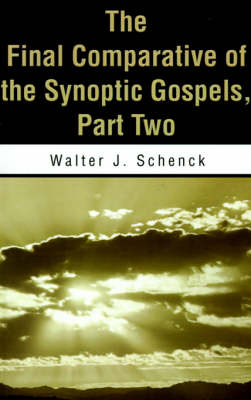 The Final Comparative of the Synoptic Gospels: Part Two