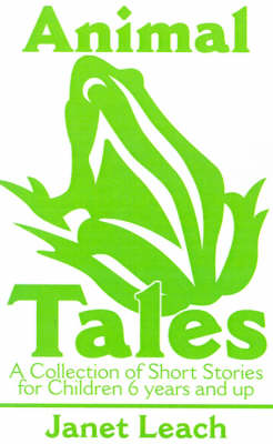 Animal Tales: A Collection of Short Stories for Children 6 Years and Up