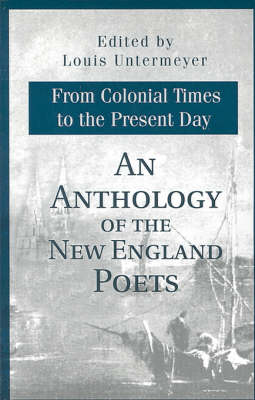 An Anthology of the New England Poets from Colonial Times to the Present Day
