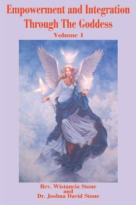 Empowerment and Integration Through the Goddess: Volume 1