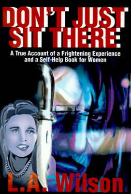 Don't Just Sit There: A True Account of a Frightening Experience and a Self-Help Book for Women