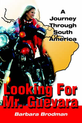 Looking for Mr. Guevara: A Journey Through South America