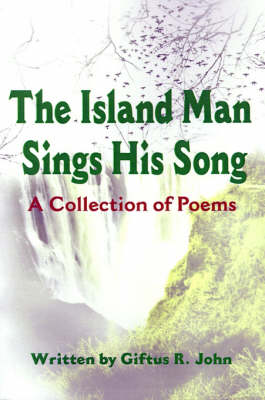 The Island Man Sings His Song: A Collection of Poems