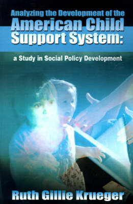 Analyzing the Development of the American Child Support System: A Study in Social Policy Development