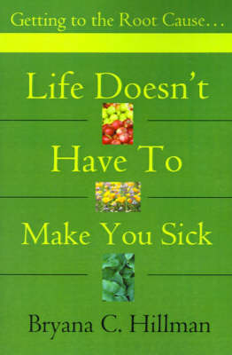 Life Doesn't Have to Make You Sick: Getting to the Root Cause...