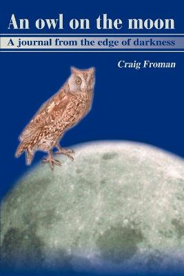 An Owl on the Moon: A Journal from the Edge of Darkness