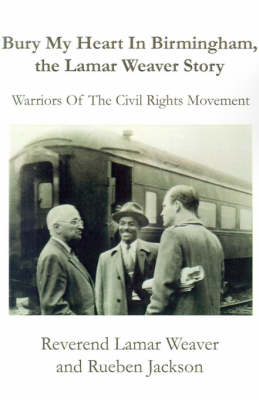 Bury My Heart in Birmingham, the Lamar Weaver Story: Warriors of the Civil Rights Movement